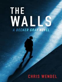 The Walls: A Becker Gray Novel