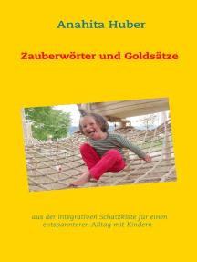 Zauberwörter und Goldsätze: aus der integrativen Schatzkiste für einen entspannteren Alltag mit Kindern