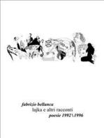 Lajka e altri racconti (poesie 1992-1996)