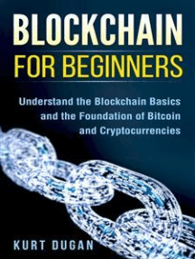 Blockchain for Beginners: Understand the Blockchain Basics and the Foundation of Bitcoin and Cryptocurrencies