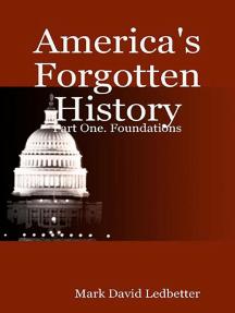 America's Forgotten History: Part One: Foundations: America's Forgotten History, #1