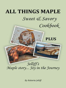All Things Maple Sweet & Savory Cookbook: Plus Jelliff's Maple Story... Joy In the Journey