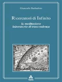 Ricercatori di infinito: La meditazione laboratorio di trascendenza