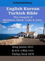 English Korean Turkish Bible - The Gospels II - Matthew, Mark, Luke & John: King James 1611 - 한국의 거룩한 1910 - Türkçe İncil 1878