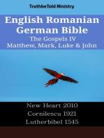 English Romanian German Bible - The Gospels IV - Matthew, Mark, Luke & John: New Heart 2010 - Cornilescu 1921 - Lutherbibel 1545