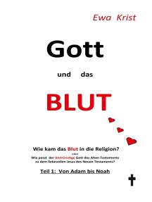 Gott und das Blut: Wie kam das Blut in die Religion?  Oder wie passt der blutrünstige Gott des Alten Testaments zu dem liebevollen Vater des neuen Testaments?
