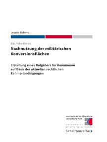 Nachnutzung der militärischen Konversionsflächen: Erstellung eines Ratgebers für Kommunen auf Basis der aktuellen rechtlichen Rahmenbedingungen