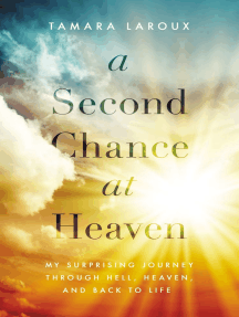 A Second Chance at Heaven: My Surprising Journey Through Hell, Heaven, and Back to Life
