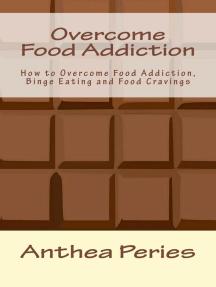 Overcome Food Addiction: How to Overcome Food Addiction, Binge Eating and Food Cravings: Eating Disorders