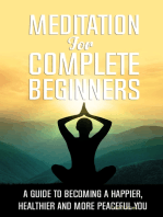 Meditation for Complete Beginners - A Guide to Becoming a Happier, Healthier and More Peaceful You