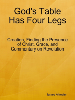 God's Table Has Four Legs - Creation, Finding the Presence of Christ, Grace, and Commentary On Revelation