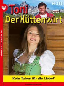 Toni der Hüttenwirt 185 – Heimatroman: Kein Talent für die Liebe?