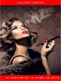 Le Parfum de la dame en noir: Une enquête de Rouletabille, en texte intégral