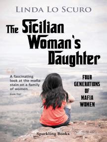 The Sicilian Woman's Daughter: Four generations of mafia women