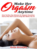 Make Her Orgasm Anytime: How To Give Any Woman An Orgasm Everytime Even If You Don't Last As long She Wants You To