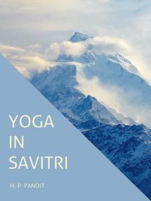 Yoga in Savitri: Yoga in Sri Aurobindos Savitri