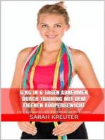 6 kg in 6 Tagen abnehmen durch Training mit dem eigenen Körpergewicht
