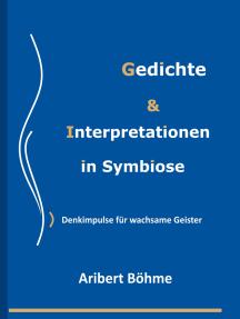 Gedichte & Interpretationen in Symbiose: Denkimpulse für wachsame Geister
