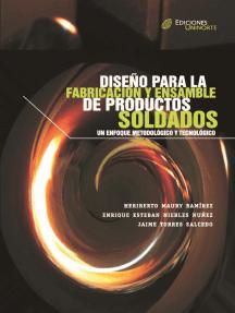Diseño para la fabricación y ensamble de productos soldados: Un enfoque metodológico y tecnológico