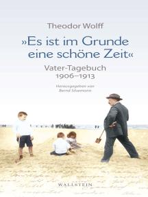 """""""Es ist im Grunde eine schöne Zeit"""": Vater-Tagebuch 1906-1913. Mit ausgewählten Dokumenten"""
