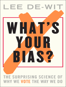 What's Your Bias?: The Surprising Science of Why We Vote the Way We Do