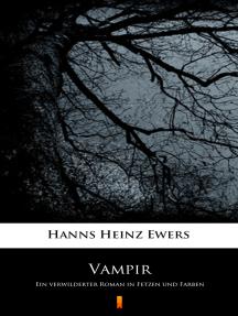 Vampir: Ein verwilderter Roman in Fetzen und Farben