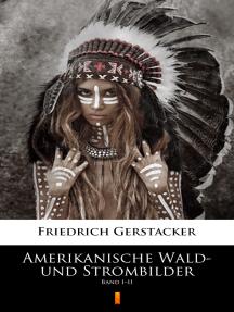 Amerikanische Wald- und Strombilder: Band I–II
