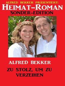 Heimat-Roman Sonder-Edition - Zu stolz, um zu verzeihen