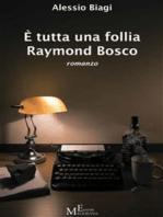 È tutta una follia Raymond Bosco