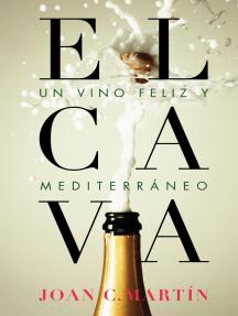 El cava: Un vino feliz y mediterráneo