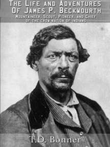 The Life and Adventures of James P. Beckwourth: Mountaineer, Scout, Pioneer, and Chief of the Crow Nation of Indians