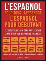 L'Espagnol Pour Tous - apprendre l'espagnol pour débutant (Vol 1): 12 nouvelles en espagnol facile, un livre bilingue espagnol francais