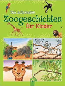 Die schönsten Zoogeschichten für Kinder: 35 Geschichten rund um die Tiere im Zoo