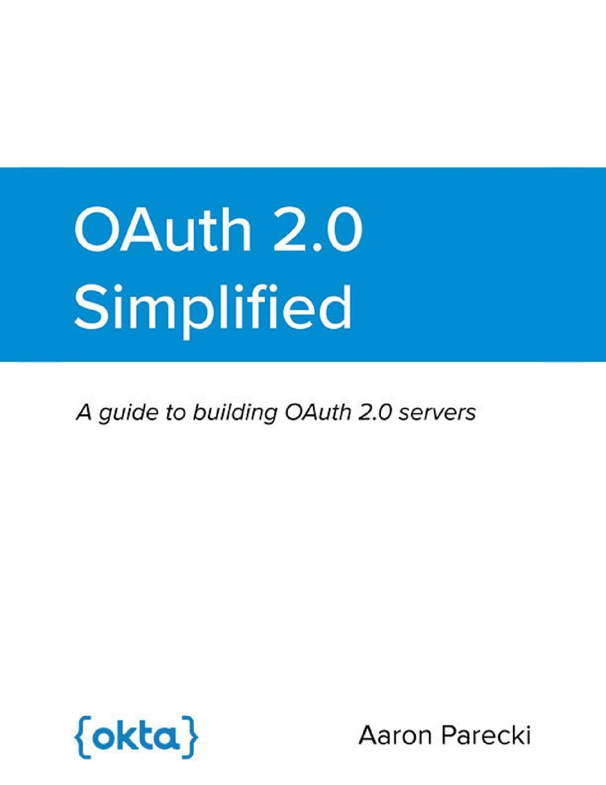 OAuth 2 0 Simplified: A Guide to Building OAuth 2 0 Servers by Aaron