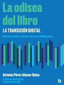 La odisea del libro: la transición digital: Guía para autores, editores, libreros y bibliotecarios