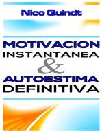 Motivación instantánea & Autoestima definitiva