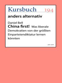 China first!: Was liberale Demokratien von der größten Einparteiendiktatur lernen könnten