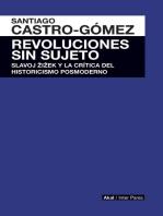 Revoluciones sin sujeto: Slavoj Zizek y crítica historicismo postmoderno