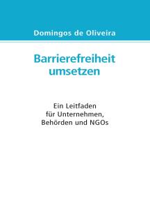Barrierefreiheit umsetzen: Ein Leitfaden für Behörden, Unternehmen und NGOs