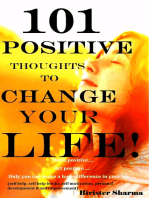 101 Positive Thoughts To Change Your Life! Think positive.... Act positive..... Only you can make a huge difference in your life.....