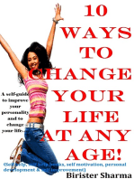 10 Ways To Change Your Life at Any Age! A self-guide to improve your personality and to change your life....
