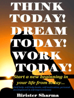 Think Today! Dream Today! Work Today!