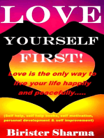 Love Yourself First! Love is the only way to live your life happily and peacefully.....