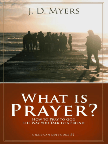 What is Prayer? How to Pray to God the Way You Talk to a Friend: Christian Questions, #1