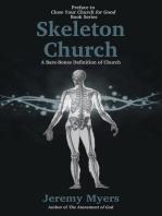 Skeleton Church: A Bare-Bones Definition of Church: Close Your Church for Good, #0