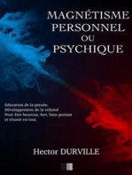 Magnétisme Personnel ou Psychique: Éducation de la Pensée, développement de la Volonté, pour être Heureux, Fort, Bien Portant et réussir en tout.