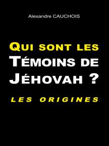 Qui sont les Témoins de Jéhovah ?: Les origines