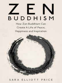 Zen Buddhism: How Zen Buddhism Can Create A Life of Peace, Happiness and Inspiration