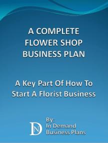 A Complete Flower Shop Business Plan: A Key Part Of How To Start A Florist Business