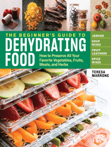 The Beginner's Guide to Dehydrating Food, 2nd Edition: How to Preserve All Your Favorite Vegetables, Fruits, Meats, and Herbs